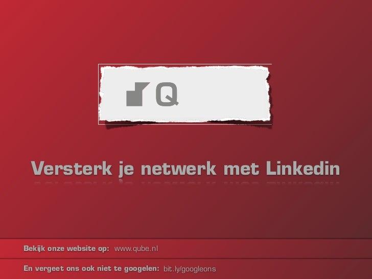 Versterk je netwerk met LinkedinBekijk onze website op: www.qube.nlEn vergeet ons ook niet te googelen: bit.ly/googleons
