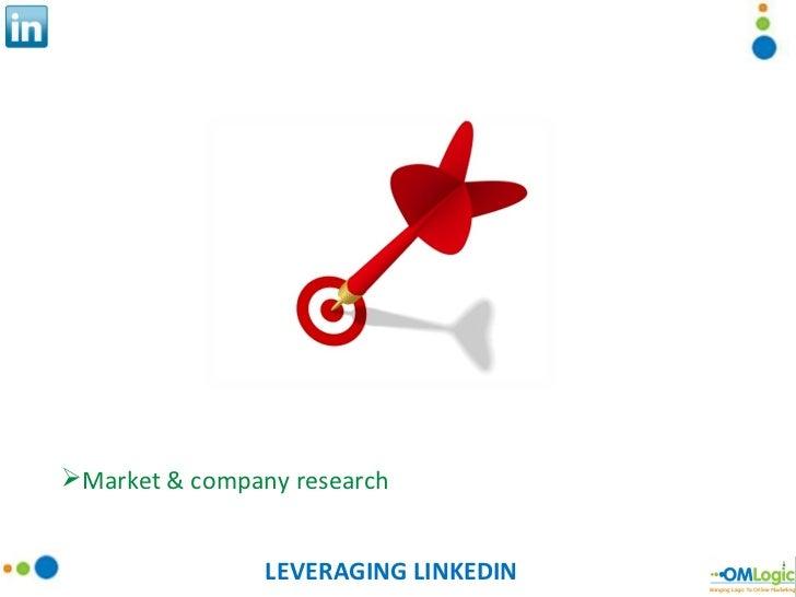 LEVERAGING LINKEDIN <ul><li>Market & company research </li></ul>