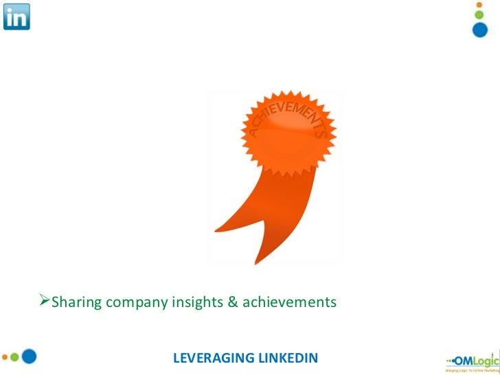 LEVERAGING LINKEDIN <ul><li>Sharing company insights & achievements </li></ul>