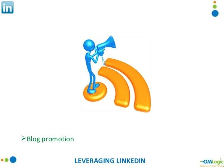 LEVERAGING LINKEDIN <ul><li>Blog promotion </li></ul>