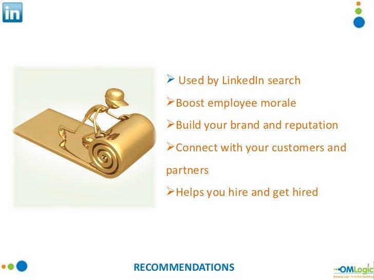 RECOMMENDATIONS <ul><li>Used by LinkedIn search </li></ul><ul><li>Boost employee morale </li></ul><ul><li>Build your brand...