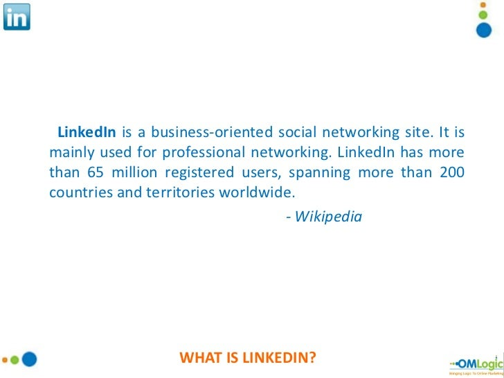 WHAT IS LINKEDIN? LinkedIn  is a business-oriented social networking site. It is mainly used for professional networking. ...
