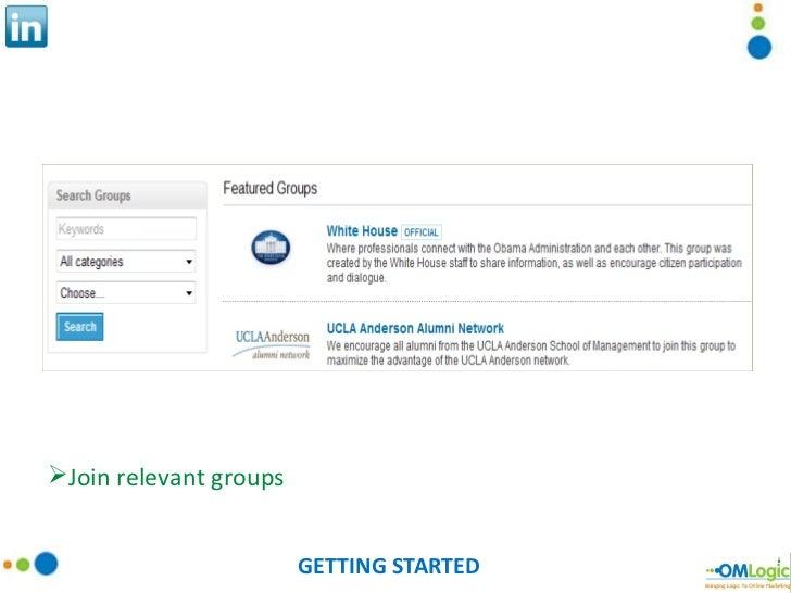GETTING STARTED <ul><li>Join relevant groups </li></ul>