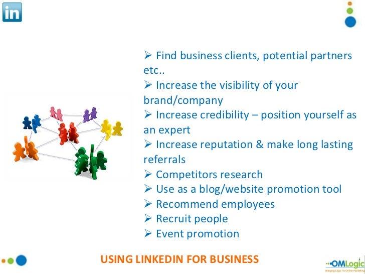 USING LINKEDIN FOR BUSINESS <ul><li>Find business clients, potential partners etc.. </li></ul><ul><li>Increase the visibil...