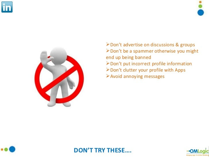 DON'T TRY THESE…. <ul><li>Don't advertise on discussions & groups </li></ul><ul><li>Don't be a spammer otherwise you might...
