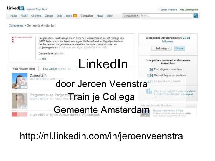 LinkedIn door Jeroen Veenstra Train je Collega Gemeente Amsterdam http://nl.linkedin.com/in/jeroenveenstra
