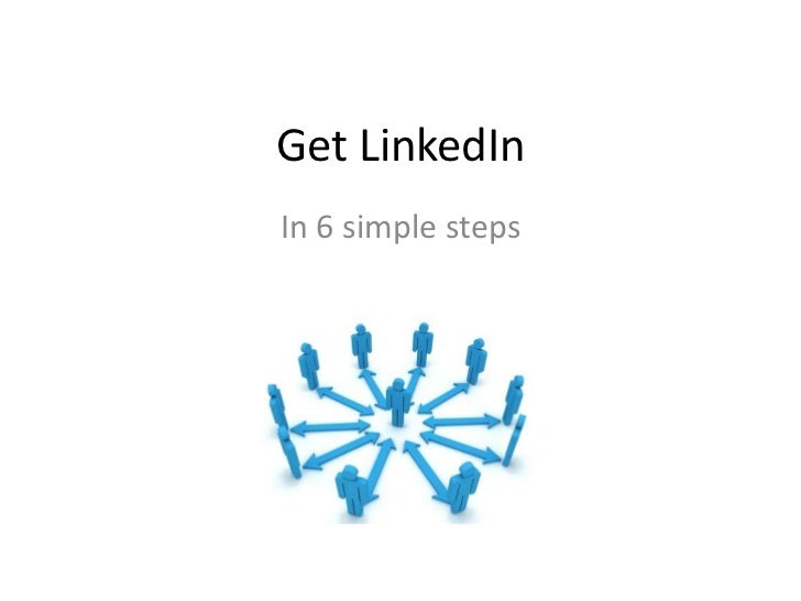Get LinkedInIn 6 simple steps