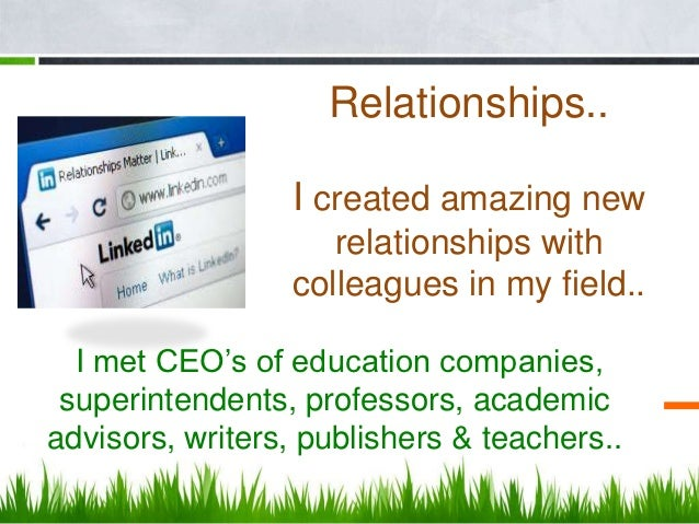 Relationships..                 I created amazing new                    relationships with                 colleagues in ...