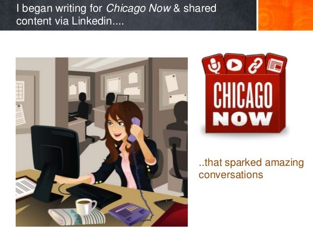 I began writing for Chicago Now & sharedcontent via Linkedin....                                    ..that sparked amazing...