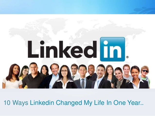 10 Ways Linkedin Changed My Life In One Year..
