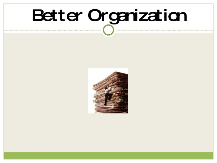 Better Organization