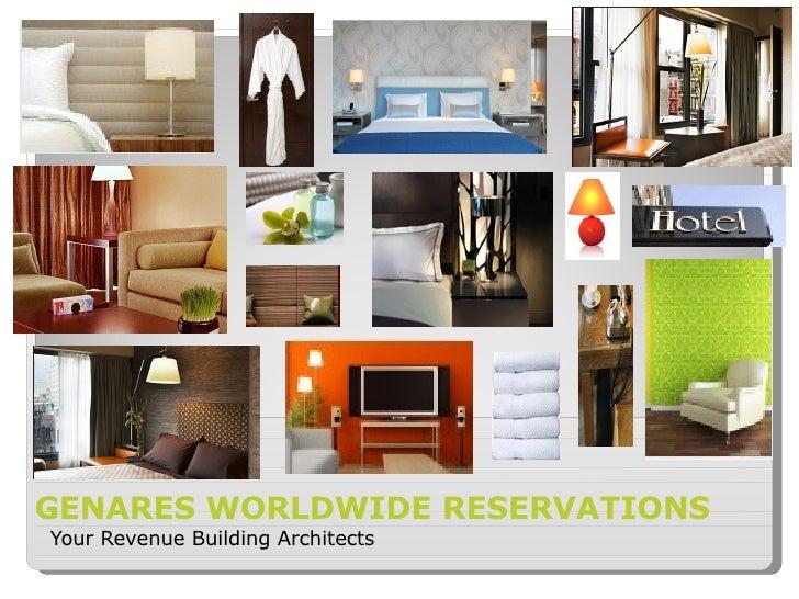 GENARES WORLDWIDE RESERVATIONS <ul><li>Your Revenue Building Architects </li></ul>