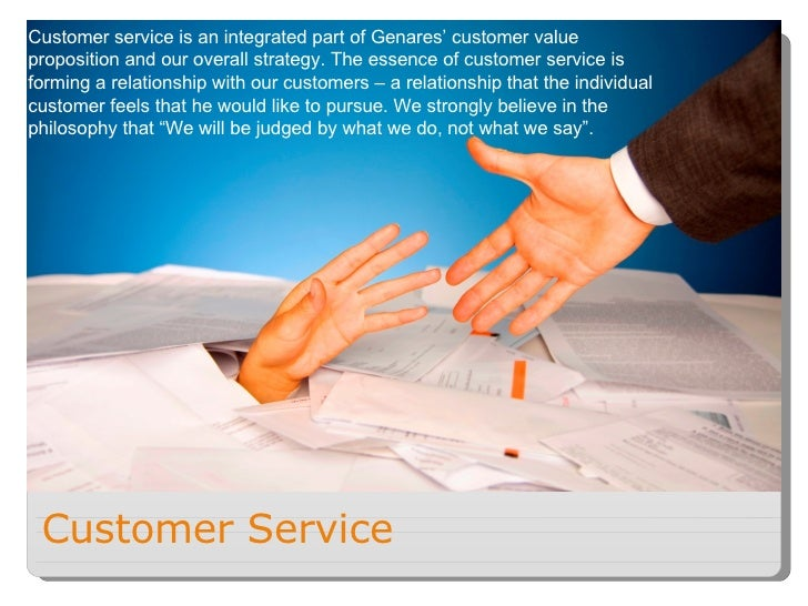 Customer Service Customer service is an integrated part of Genares' customer value proposition and our overall strategy. T...