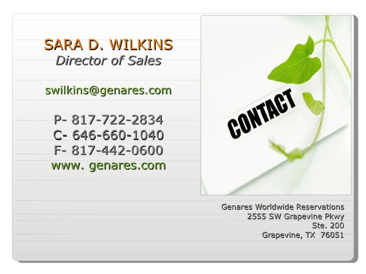 Genares Worldwide Reservations 2555 SW Grapevine Pkwy Ste. 200 Grapevine, TX  76051 SARA D. WILKINS Director of Sales [ema...