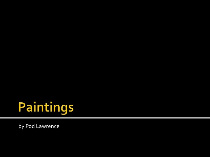 Paintings<br />by Pod Lawrence<br />