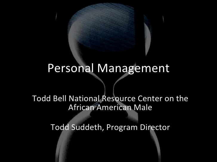 Personal Management Todd Bell National Resource Center on the African American Male Todd Suddeth, Program Director
