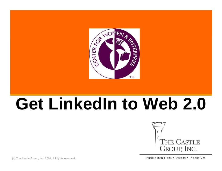 Get LinkedIn to Web 2.0  (c) The Castle Group, Inc. 2009. All rights reserved.