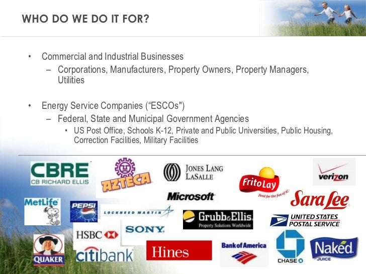 WHO DO WE DO IT FOR? <ul><li>Commercial and Industrial Businesses </li></ul><ul><ul><li>Corporations, Manufacturers, Prope...
