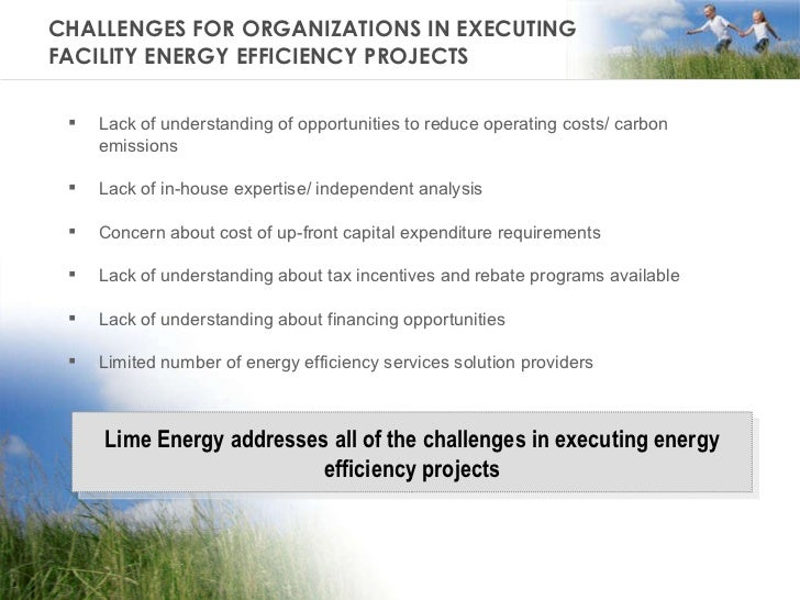 CHALLENGES FOR ORGANIZATIONS IN EXECUTING  FACILITY ENERGY EFFICIENCY PROJECTS <ul><li>Lack of understanding of opportunit...