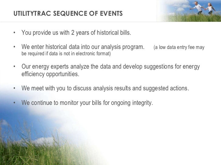 UTILITYTRAC SEQUENCE OF EVENTS <ul><li>You provide us with 2 years of historical bills. </li></ul><ul><li>We enter histori...