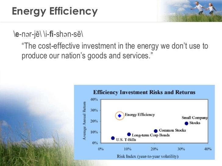 "Energy Efficiency <ul><li> e -nər-jē i- fi -shən-sē </li></ul><ul><li>"" The cost-effective investment in the energy we don..."