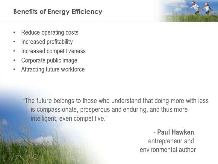 Benefits of Energy Efficiency <ul><li>Reduce operating costs </li></ul><ul><li>Increased profitability </li></ul><ul><li>I...