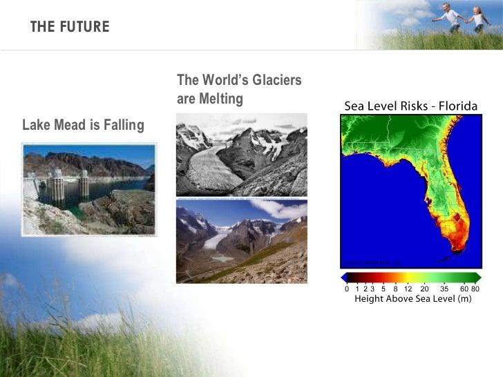 THE FUTURE <ul><li>Lake Mead is Falling </li></ul>The World's Glaciers  are Melting
