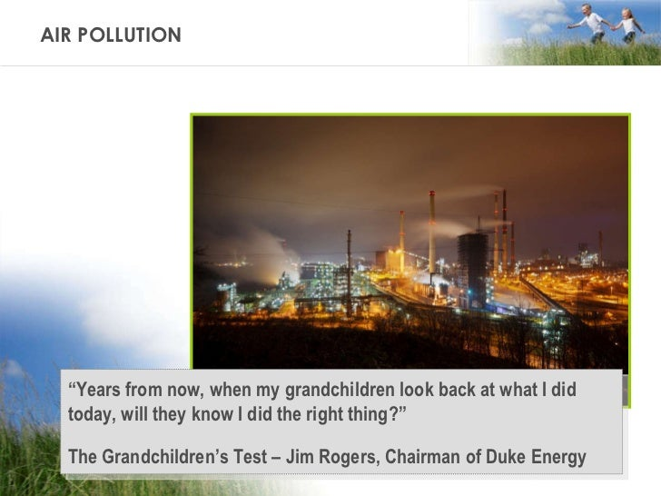 """AIR POLLUTION """" Years from now, when my grandchildren look back at what I did today, will they know I did the right thing?..."""