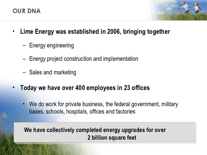OUR DNA <ul><li>Lime Energy was established in 2006, bringing together </li></ul><ul><ul><li>Energy engineering </li></ul>...