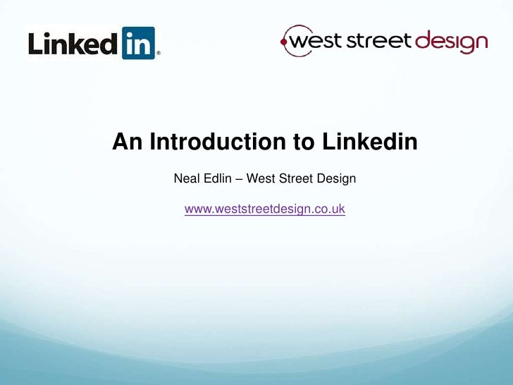 An Introduction to Linkedin<br />Neal Edlin – West Street Design<br />www.weststreetdesign.co.uk<br />
