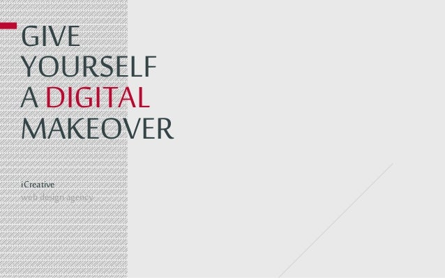 GIVE YOURSELF A DIGITAL MAKEOVER iCreative web design agency