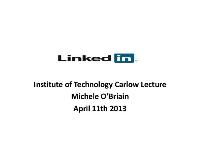 LinkedInInstitute of Technology Carlow Lecture            Michele O'Briain             April 11th 2013