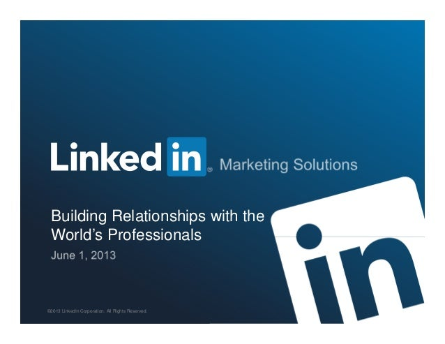 Building Relationships with theWorld's Professionals©2013 LinkedIn Corporation. All Rights Reserved.