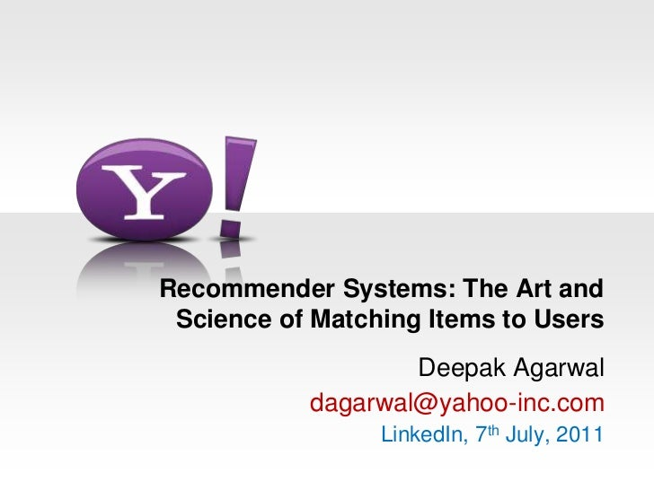 Recommender Systems: The Art and Science of Matching Items to Users<br />Deepak Agarwal<br />dagarwal@yahoo-inc.com<br />L...