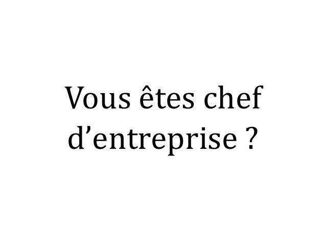Vous êtes chef d'entreprise?