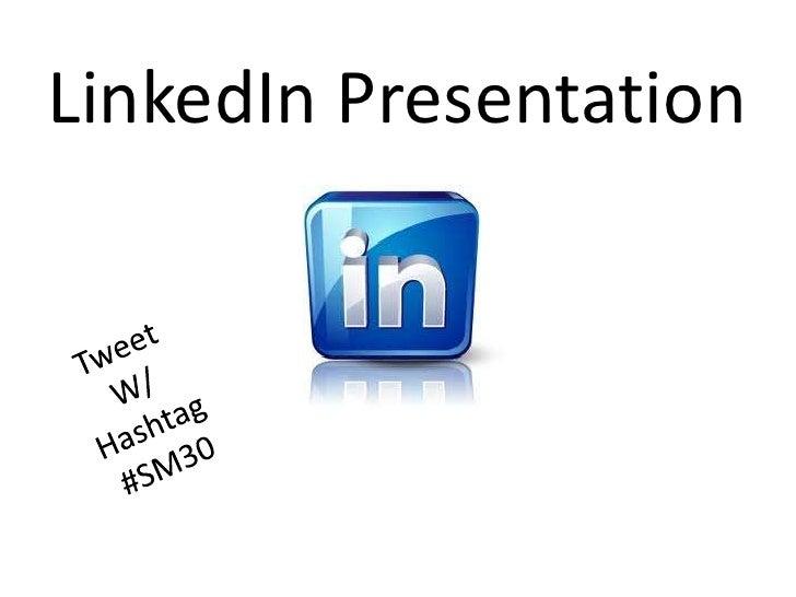 LinkedIn Presentation<br />Tweet<br />W/<br />Hashtag<br />#SM30<br />