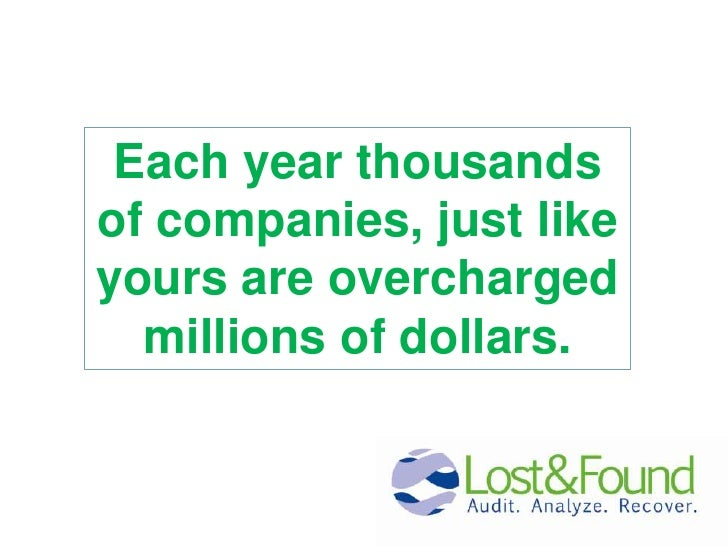 Each year thousands of companies, just like yours are overcharged millions of dollars. <br />