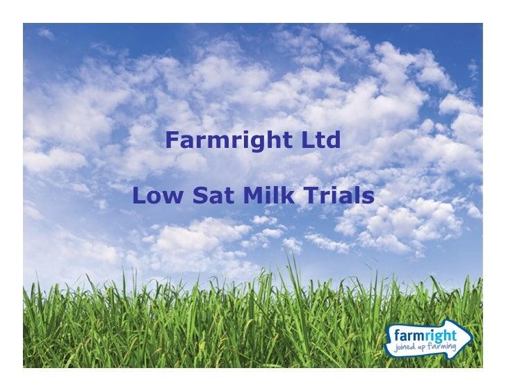 Farmright LtdLow Sat Milk Trials