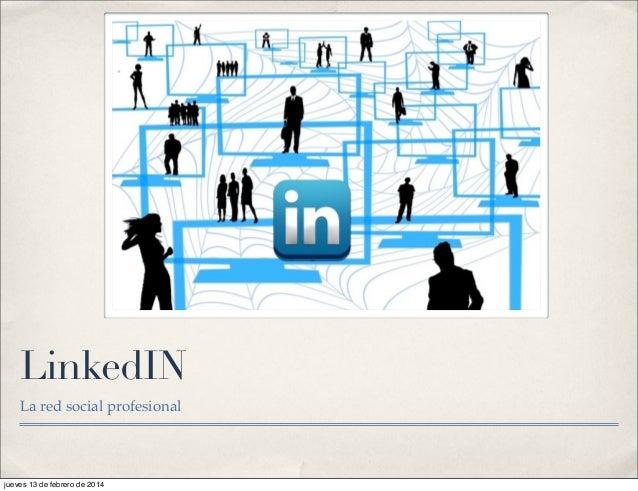 LinkedIN La red social profesional  jueves 13 de febrero de 2014