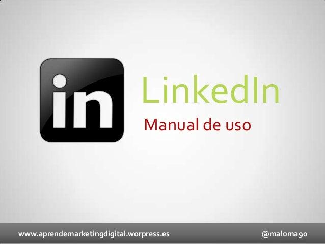 LinkedIn Manual de uso  www.aprendemarketingdigital.worpress.es  @maloma90