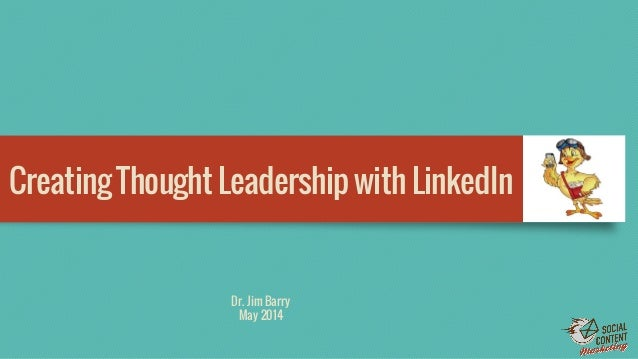 Creating Thought Leadership with LinkedIn Dr. Jim Barry May 2014