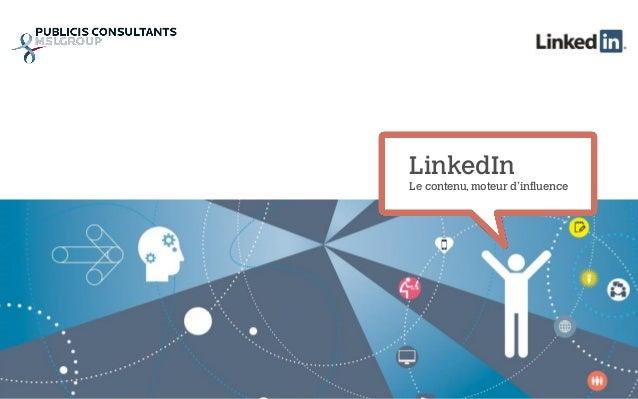 LinkedIn Le contenu, moteur d'influence
