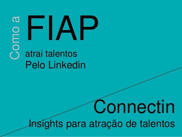 FIAP  atrai talentos  Pelo Linkedin  Connectin  Insights para atração de talentos  Como a