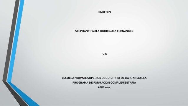 LINKEDIN  STEPHANY PAOLA RODRIGUEZ FERNANDEZ  IV B  ESCUELA NORMAL SUPERIOR DEL DISTRITO DE BARRANQUILLA  PROGRAMA DE FORM...