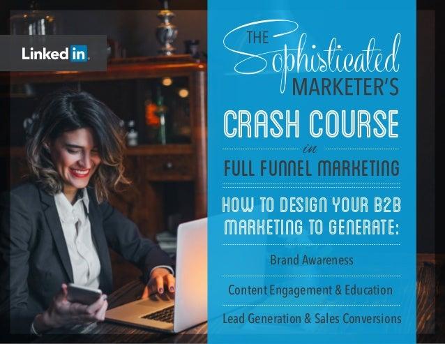 HowtoDesignYourB2B MarketingtoGenerate: CRASHCOURSE FULLFUNNELMARKETING Brand Awareness Content Engagement & Education Lea...