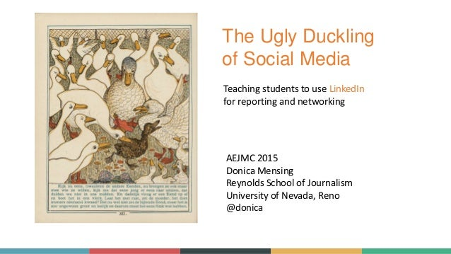 The Ugly Duckling of Social Media AEJMC 2015 Donica Mensing Reynolds School of Journalism University of Nevada, Reno @doni...