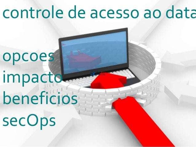 controle de acesso ao data opcoes impacto beneficios secOps