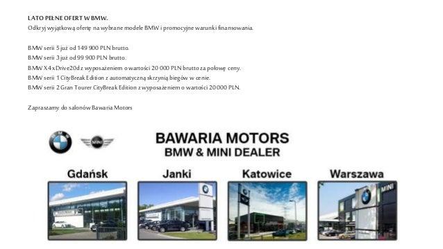 LATOPEŁNE OFERTW BMW. Odkryjwyjątkową ofertę nawybranemodele BMW i promocyjnewarunkifinansowania. BMW serii 5już od 149900...