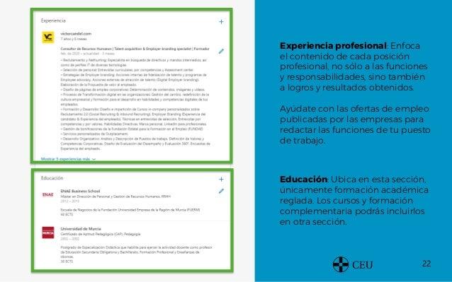 22 Experiencia profesional: Enfoca el contenido de cada posición profesional, no sólo a las funciones y responsabilidades,...