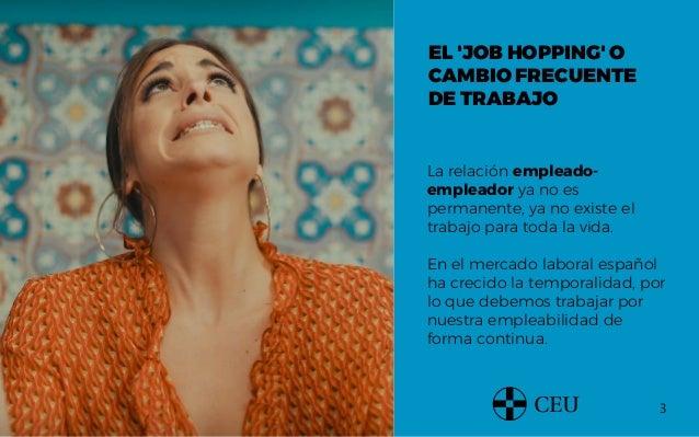 3 EL 'JOB HOPPING' O CAMBIO FRECUENTE DE TRABAJO La relación empleado- empleador ya no es permanente, ya no existe el trab...